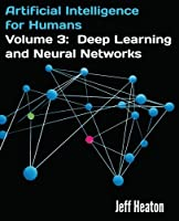 Artificial Intelligence for Humans, Volume 3: Deep Learning and Neural Networks Front Cover