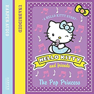 The Pop Princess: Hello Kitty and Friends, Book 4 Audiobook