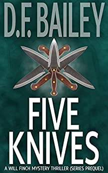 Five Knives: A Will Finch Mystery Thriller (Series Prequel) by [Bailey, D.F.]