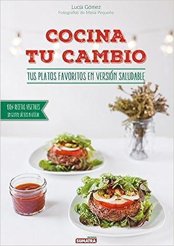 Cocina tu cambio. Tus platos favoritos en versión saludable: Amazon.es: Gómez Viñuela, Lucía, Pequeño Fernández, María: Libros