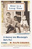 Ever Is a Long Time: A Journey Into Mississippi's Dark Past, A Memoir, W. Ralph Eubanks, 0465021050