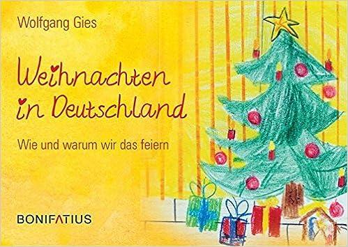 Wann Ist Weihnachten In Deutschland.Weihnachten In Deutschland Wie Und Warum Wir Das Feiern Amazon De
