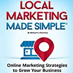 Local Marketing Made Simple: Online Marketing Strategies to Grow Your Business | Michael H. Fleischner