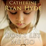 Don't Let Me Go | Catherine Ryan Hyde