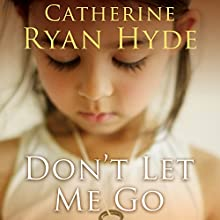 Don't Let Me Go Audiobook by Catherine Ryan Hyde Narrated by Chris Chappell, Cassandra Morris