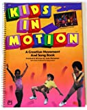 Kids in Motion Creative Movement and Song Book, Julie Weissman and Greg Scelsa, 0882843567
