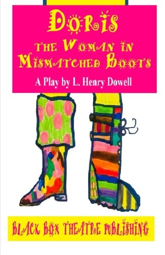 !B.E.S.T Doris: The Woman in Mismatched Boots: A play by L. Henry Dowell<br />PDF