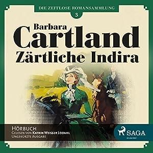 Zärtliche Indira (Die zeitlose Romansammlung von Barbara Cartland 3) Hörbuch