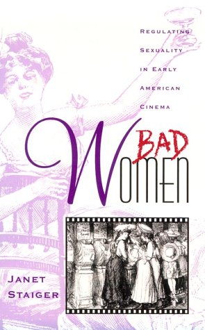 Bad Women: Regulating Sexuality in Early American Cinema (Contradictions of Modernity; 4)
