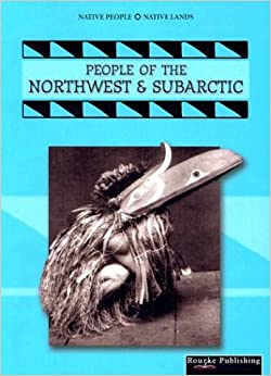 People of the Northwest and Subarctic (Native People, Native Lands (Pdf))
