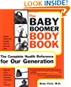 The Baby Boomer Body Book. The Complete Health Reference For Our Generation