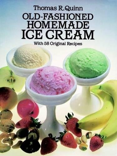 Old-Fashioned Homemade Ice Cream: With 58 Original Recipes by Thomas R. Quinn