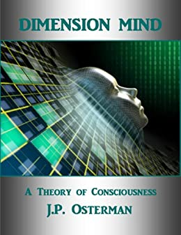 Dimension MInd: A Theory of Consciousness by [Osterman, J.P.]