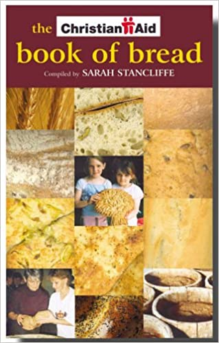 The christian aid book of bread recipes to change your world the christian aid book of bread recipes to change your world amazon sarah stancliffe 9781853116261 books forumfinder Image collections