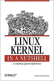 [Linux Kernel in a Nutshell] (By: Greg Kroah-Hartman) [published: January, 2007]
