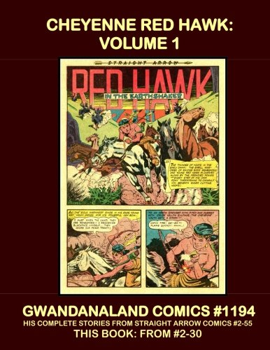 Read Online Cheyenne Red Hawk: Volume 1: Gwandanaland Comics #1194 --- His Complete Stories From Straight Arrow Comics -- This Book: From Issues #2-30 + His Story from Best of The West #12 pdf epub
