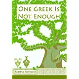 One Greek Is Not Enoughby Martha Bertrand