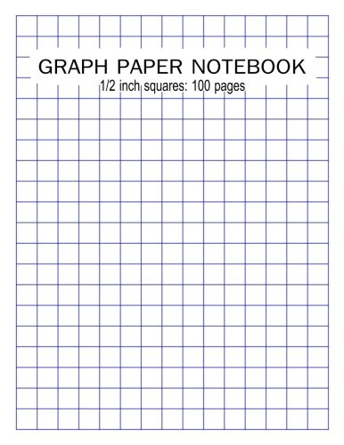 (GRAPH PAPER NOTEBOOK: 1/2 inch squares: 100 pages: Blank Quad Ruled: Large (8.5