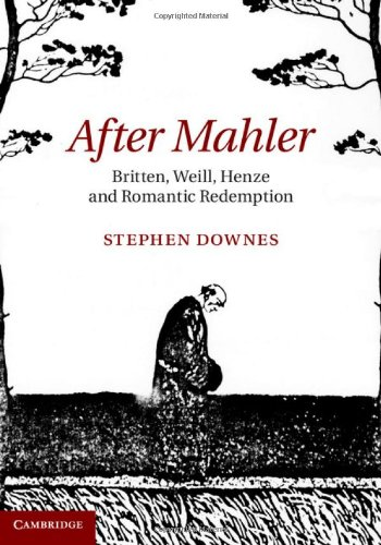 After Mahler: Britten, Weill, Henze and Romantic Redemption by Stephen Downes