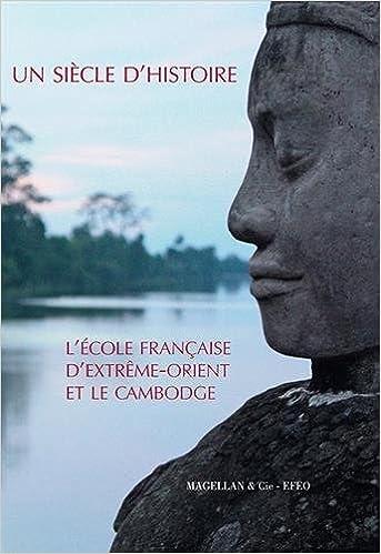 En ligne téléchargement gratuit Un siècle d'histoire : L'école française d'Extrême-Orient et le Cambodge pdf, epub