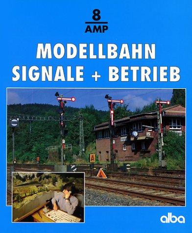 Modellbahn - Signale und Betrieb: Wie man richtig rangiert, Züge bildet und nach Signalen fährt