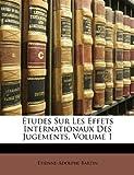 Études Sur les Effets Internationaux des Jugements, Etienne-Adolphe Bartin, 1147572232