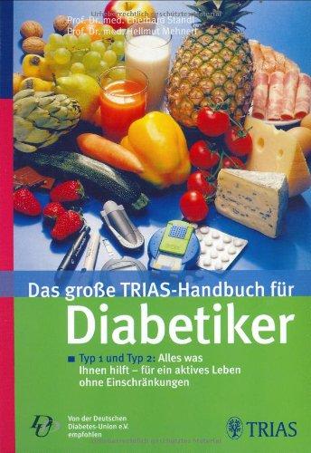 Das große TRIAS-Handbuch für Diabetiker: Typ 1 und Typ 2: Alles was Ihnen hilft - für ein aktives Leben ohne Einschränkungen. Von der Deutschen Diabetes-Union e.V. empfohlen