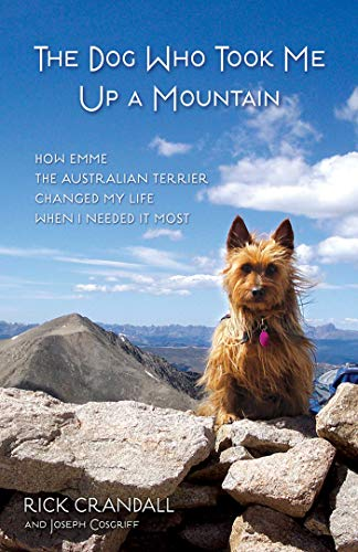 (The Dog Who Took Me Up a Mountain: How Emme the Australian Terrier Changed My Life When I Needed It Most )