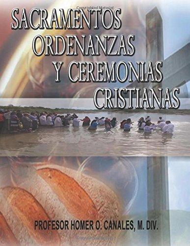 Download Sacramentos, Ordenanzas y Ceremonias Cristianas (Spanish Edition) pdf epub