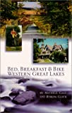 Bed, Breakfast and Bike Western Great Lakes, Michele Gast and Byron Glick, 0933855206