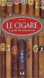 Le cigare : Le guide du connaisseur
