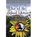 Tao of the Defiant Woman: FIVE BRAZEN WAYS TO ACCEPT WHAT YOU MUST AND REBEL AGAINST THE REST