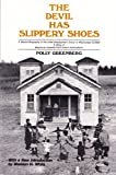 The Devil Has Slippery Shoes : A Biased Biography of the Child Development Group of Mississippi (CDGM) - a Story of Maximum Feasible Poor Parent Participation, Greenberg, Polly, 0962844101