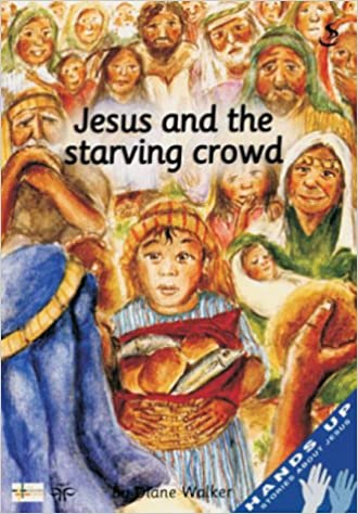 Ebook téléchargement gratuit Jesus and the Starving Crowd (Leader) (Hands up) 1859997287 PDF