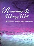 Reasoning and Writing Well : A Rhetoric Reader and Handbook, Dietsch, Betty M., 1559349530