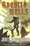Gravity Wells, James Alan Gardner, 0060087706