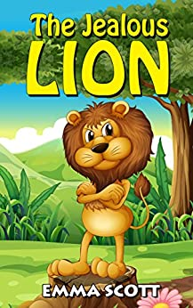 The Jealous Lion (Bedtime Stories for Children Book 6) by [Scott, Emma]