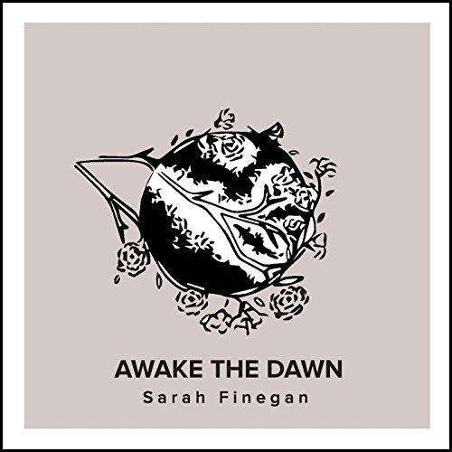 Sarah Finegan - Awake the Dawn 2017
