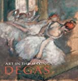 Art in the Making: Degas (National Gallery London Publications)