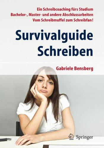 Survivalguide Schreiben: Ein Schreibcoaching fürs Studium Bachelor-, Master- und andere Abschlussarbeiten Vom Schreibmuffel zum Schreibfan!