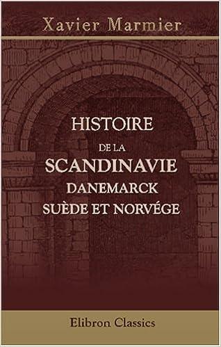 Amazon Fr Histoire De La Scandinavie Danemarck Suede Et Norvege Marmier Xavier Livres