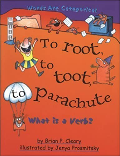 To Root, to Toot, to Parachute: What is a Verb?: What Is a Verb? (Words are Categorical) by Cleary, Brian P. published by Book House (2003)
