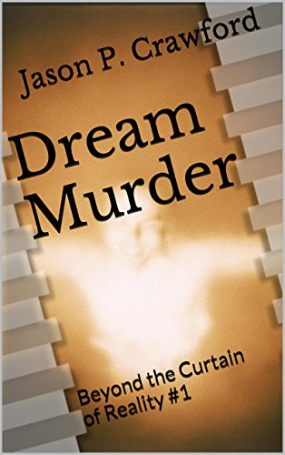 Dream Murder: Beyond the Curtain of Reality #1 (Beyond the Curtain of Reality Short Stories)