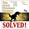 The Great Dinosaur Mystery Solved Audiobook by Ken Ham Narrated by Tom Dooley