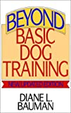 Beyond Basic Dog Training, Diane L. Bauman, 0876054106