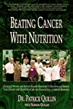 Beating Cancer With Nutrition: Clinically Proven and Easy-To-Follow Strategies to Dramatically Improve Your Quality and Quantity of Life and Chances