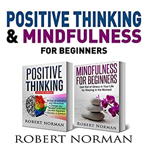 Positive Thinking & Mindfulness for Beginners, 2 Books in 1 Audiobook