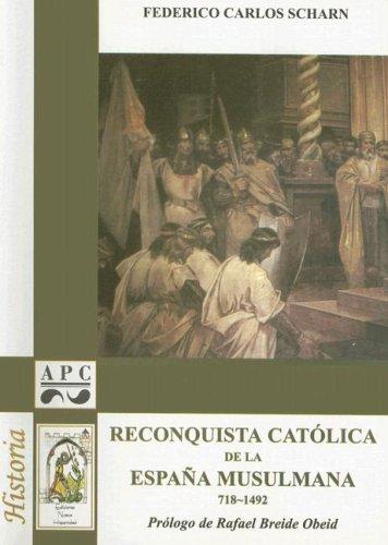 Reconquista Catolica de la Espana Musulmana: 718-1492: Amazon.es: Scharn y. Vidal, Federico Carlos, Obeid, Rafael Breide: Libros