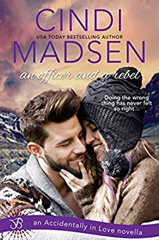 An Officer and a Rebel: An Accidentally in Love Novella by [Madsen, Cindi]