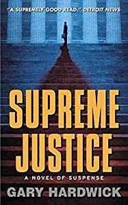 [(Supreme Justice : A Novel of Suspense)] [By (author) Gary Hardwick] published on (November, 2001)